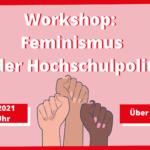 Workshop am 15. Juni 2021: Feminismus (in der Hochschulpolitik)